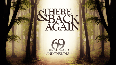 There And Back Again 69: The Steward And The King