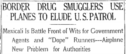Just fifteen years after the Wright brother's first controlled flight in 1903, drug smugglers were already using airplanes to avoid U.S. law enforcement on the Mexican border.