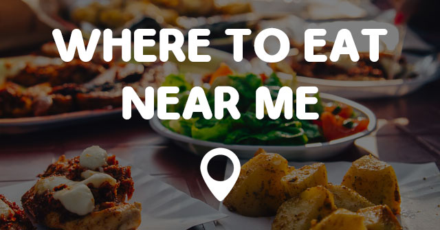 Someplace Eat Near Me