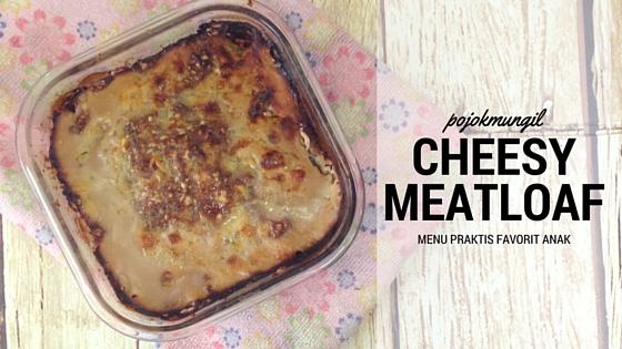Cheesy Meatloaf. Menu Mudah Favorit Anak