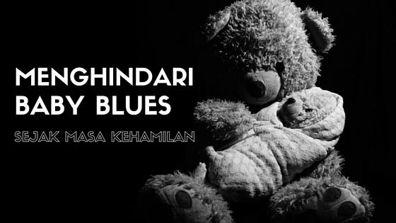 Menghindari Baby Blues Sejak Masa Kehamilan