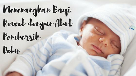 Menenangkan Bayi Rewel Karena Kolik dengan Alat Pembersih Debu