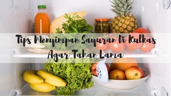 Tips Menyimpan Sayuran Di Kulkas Agar Tahan Lama