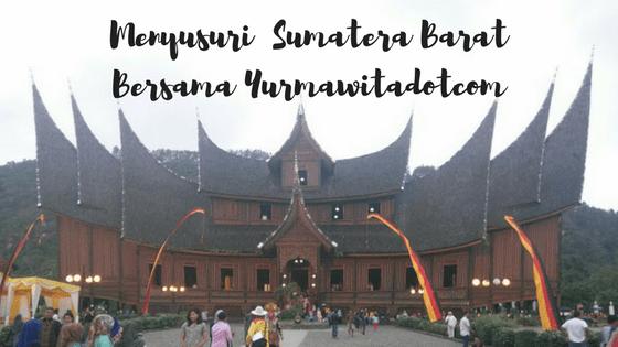 Menyusuri Sumatera Barat Bersama Yurmawitadotcom