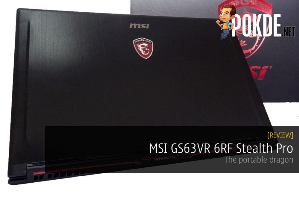 MSI GS63VR 6RF Stealth Pro review — the portable dragon – Pokde