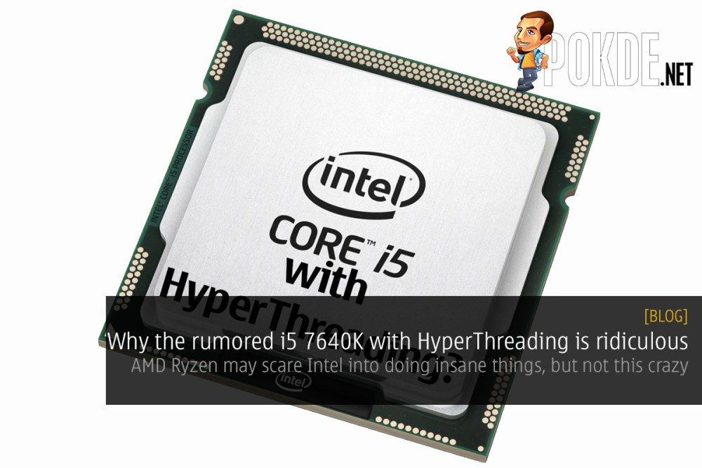 Why the rumored i5 7640K with HyperThreading is ridiculous