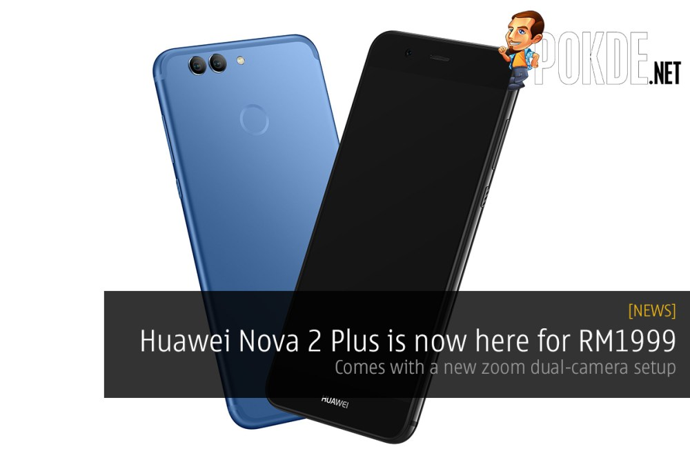 Huawei Nova 2 Plus is now here for RM1999
