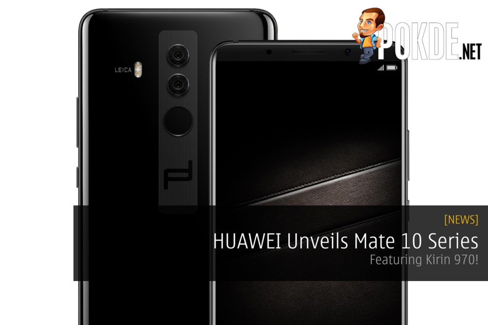 [UPDATE: Malaysian pricing confirmed!] HUAWEI Unveils Mate 10 Series - Featuring Kirin 970! 17