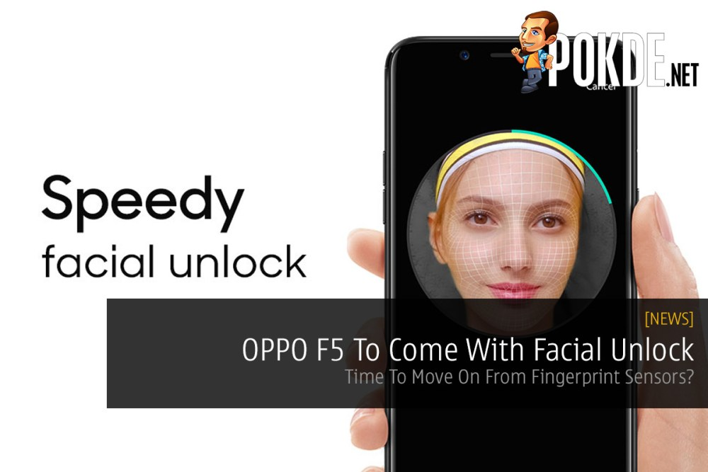 OPPO F5 To Come With Facial Unlock - Time To Move On From