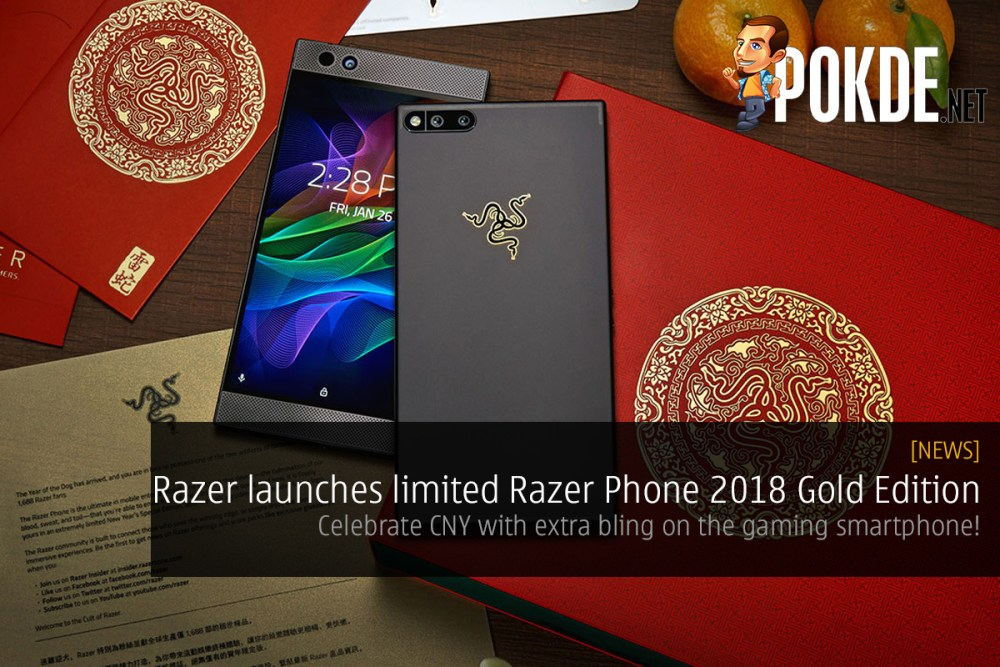 Razer launches limited Razer Phone 2018 Gold Edition; celebrate CNY with extra bling on the gaming smartphone! 23