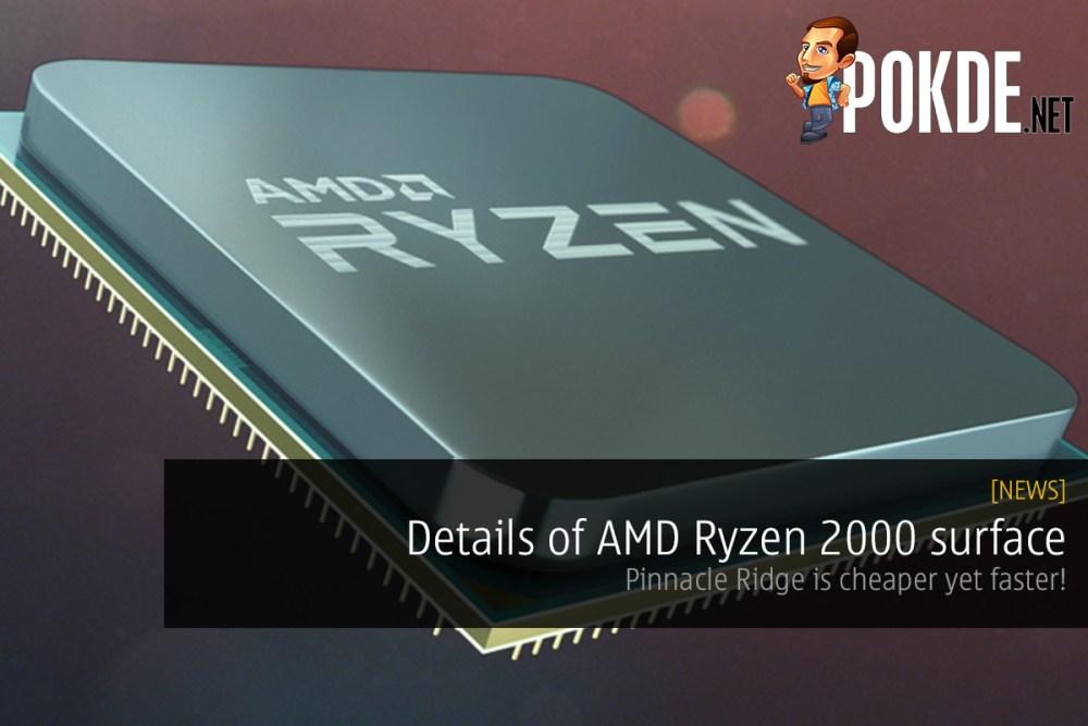 Details of AMD Ryzen 2000 surface — Pinnacle Ridge is cheaper yet