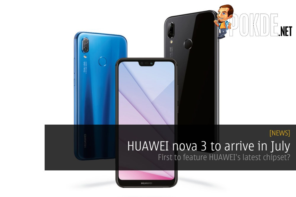 HUAWEI nova 3 to arrive in July — first to feature HUAWEI's