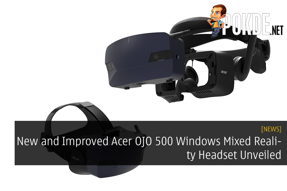 New and Improved Acer OJO 500 Windows Mixed Reality Headset Unveiled