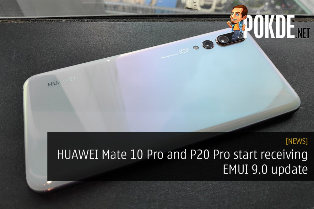 HUAWEI Mate 10 Pro and P20 Pro start receiving EMUI 9 0 update