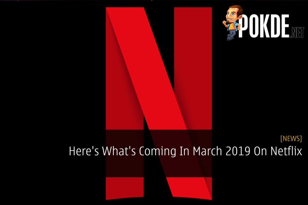 Here's What's Coming In March 2019 On Netflix – Pokde