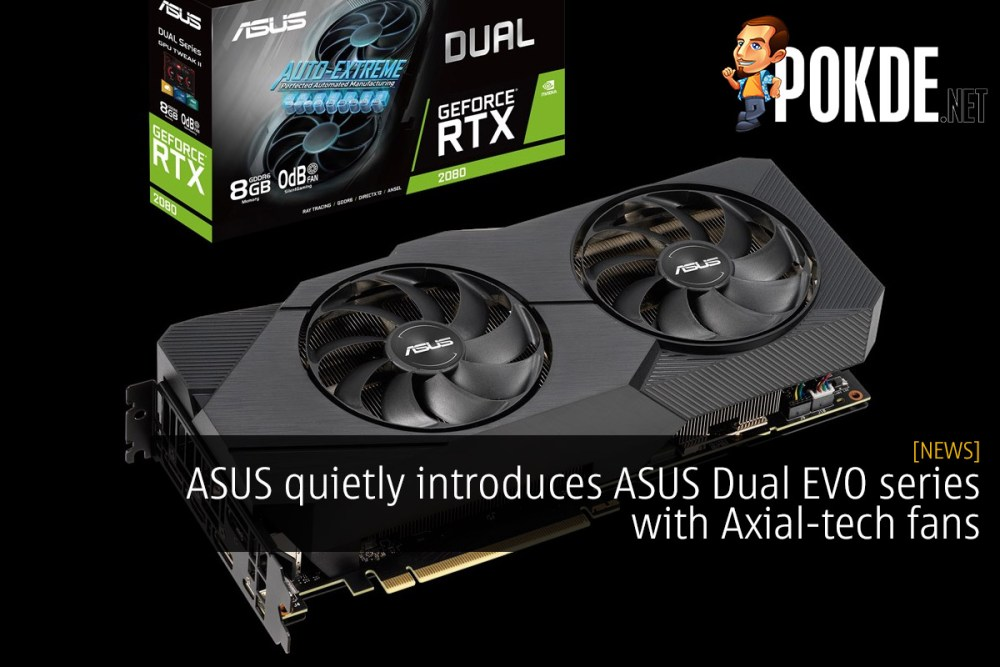 ASUS quietly introduces ASUS Dual EVO series with Axial-tech
