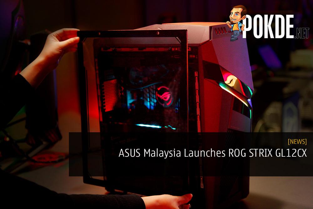 ASUS Malaysia Launches ROG STRIX GL12CX