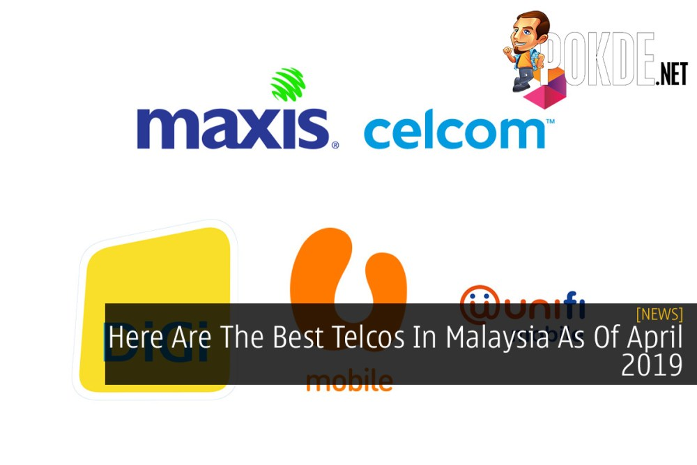 Here Are The Best Telcos In Malaysia As Of April 2019 – Pokde