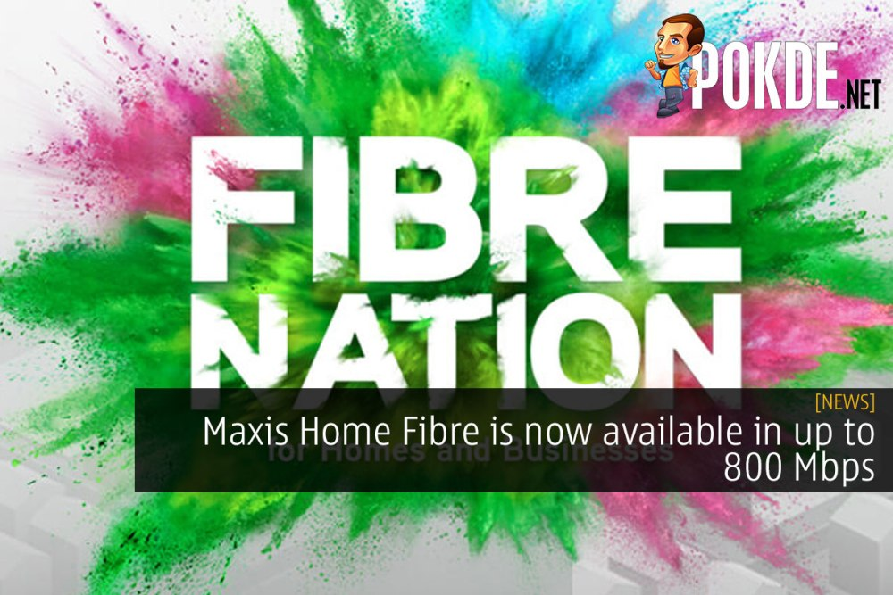 Maxis Home Fibre is now available in up to 800 Mbps 17