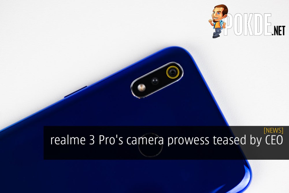 realme 3 Pro's camera prowess teased by CEO – Pokde