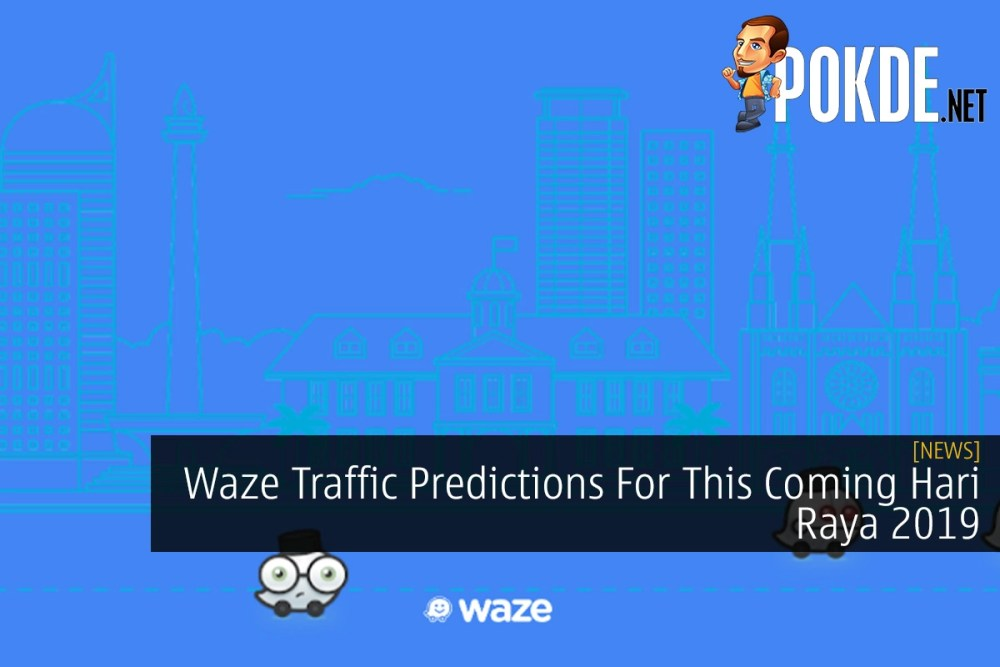 Waze Traffic Predictions For This Coming Hari Raya 2019 – Pokde