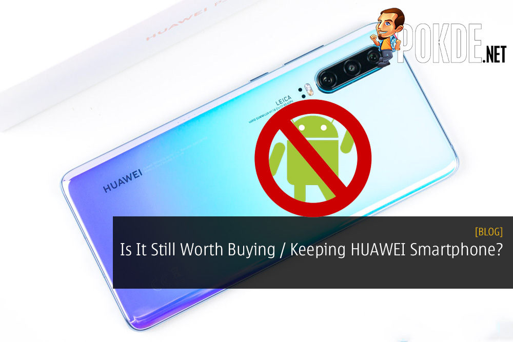 Is It Still Worth Buying or Keeping a HUAWEI Smartphone?