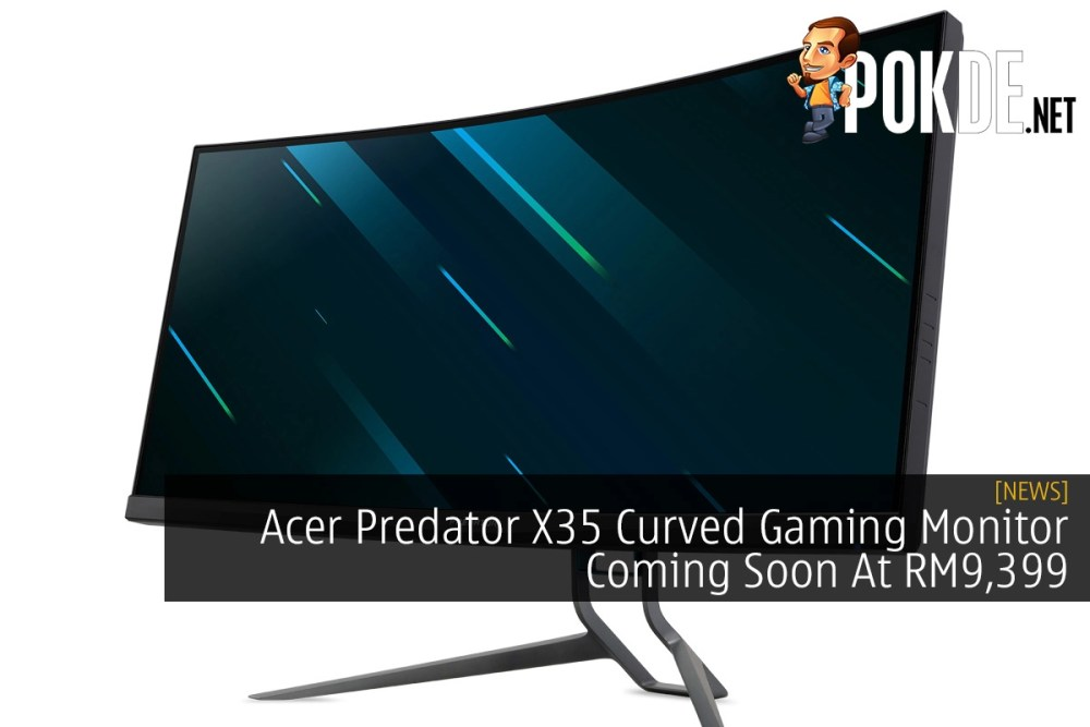Acer Predator X35 Curved Gaming Monitor Coming Soon At RM9,399 – Pokde