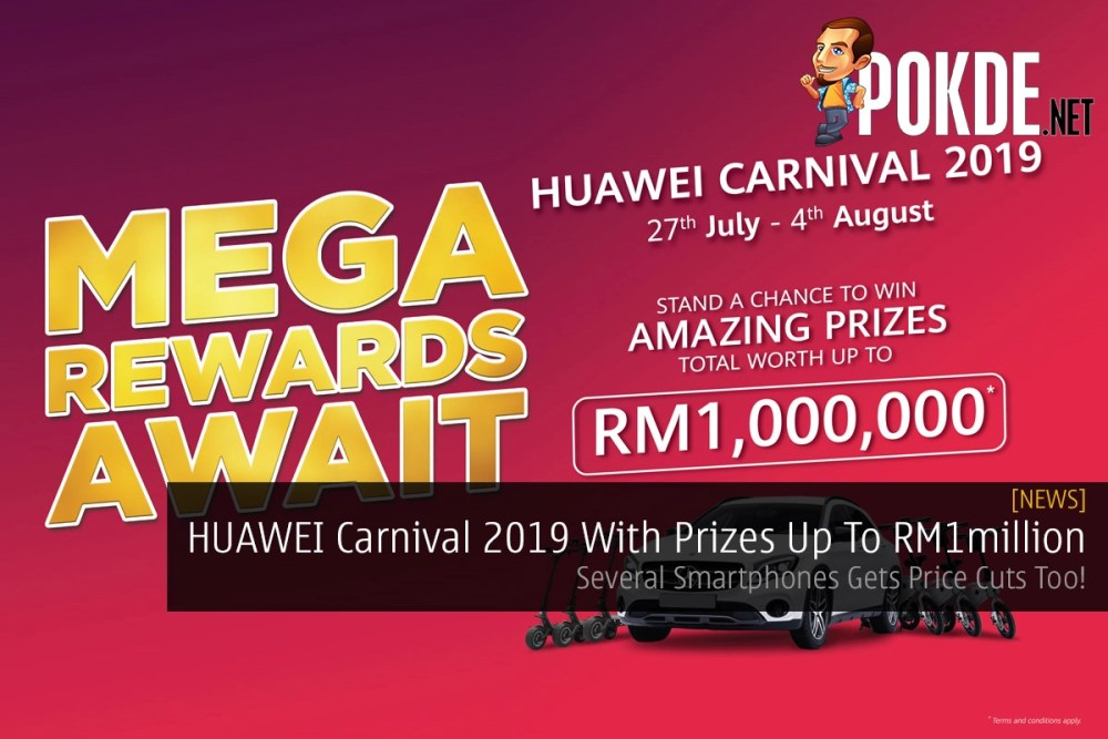 HUAWEI Carnival 2019 With Prizes Up To RM1million — Several Smartphones Gets Price Cuts Too! 30