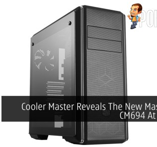 Cooler Master Reveals The New MasterBox CM694 At RM499 30