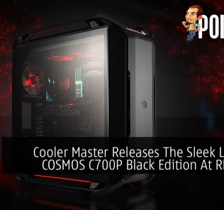 Cooler Master Releases The Sleek Looking COSMOS C700P Black Edition At RM1,329 37