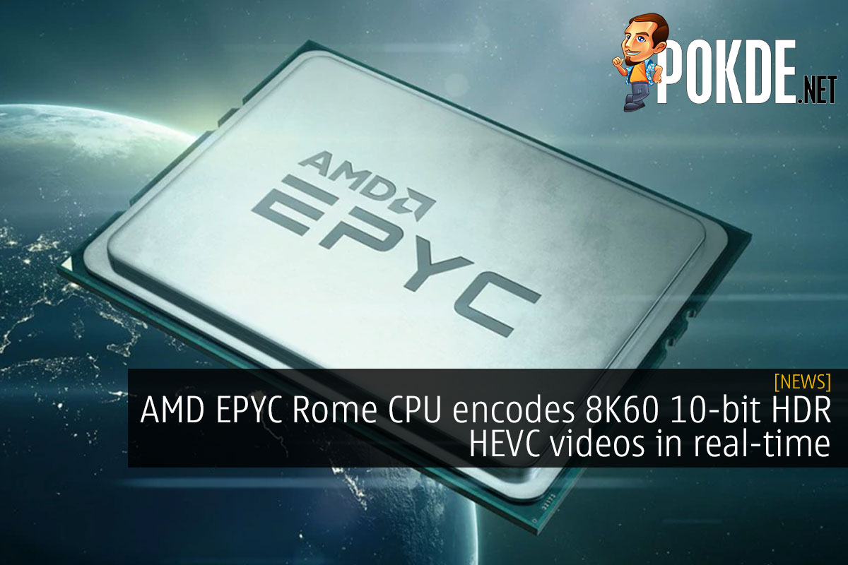 amd epyc rome cpu 8k60 10 bit hdr hevc videos real time cover - PhoneRadar Giveaway