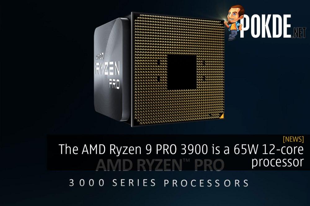 The AMD Ryzen 9 PRO 3900 is a 65W 12-core processor 16