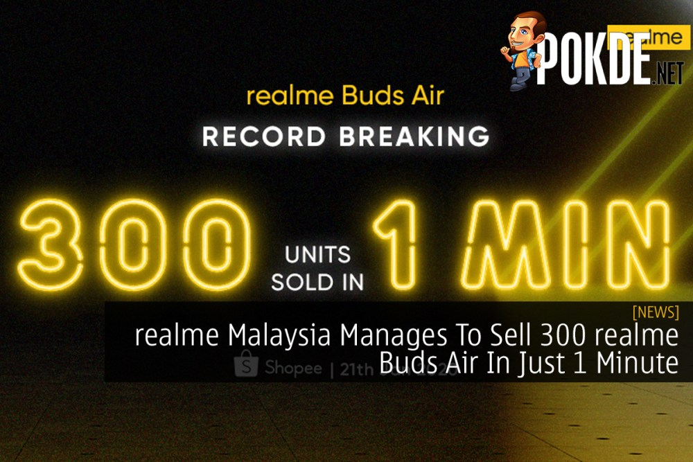 realme Malaysia Manages To Sell 300 realme Buds Air In Just 1 Minute 31