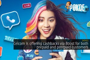 Celcom is offering cashbacks via Boost for both prepaid and postpaid customers 31