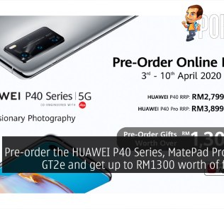 Pre-order the HUAWEI P40 Series, MatePad Pro, Watch GT2e and get up to RM1300 worth of freebies! 24