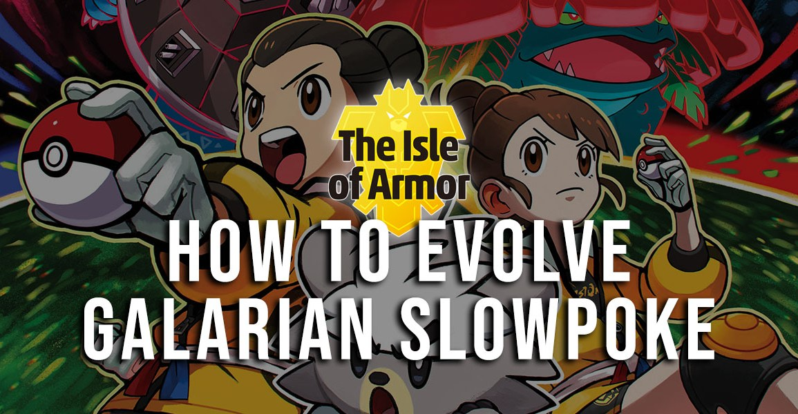 Evolve Galarian Slowpoke into Galarian Slowbro