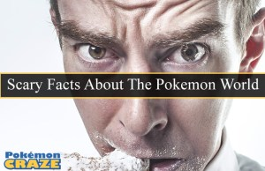 Scary Facts About The Pokemon World