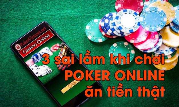 3 sai lầm chơi poker online tiền thật mà bạn phải biết