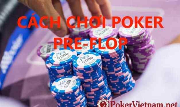5 lưu ý về cách chơi Poker Preflop quyết định thắng thua ván bài Poker