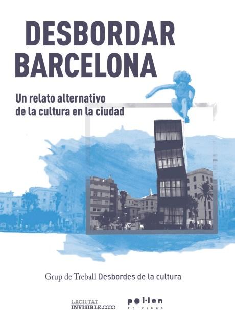 Desbordar Barcelona. Un relato alternativo de la cultura en la ciudad