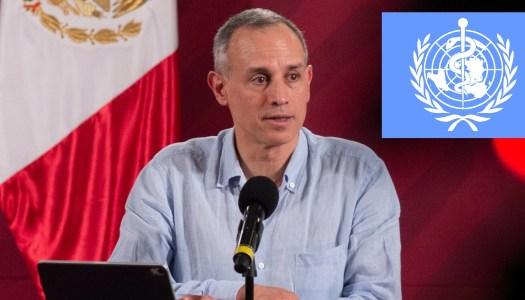 Mientras oposición lo ataca, OMS reconoce labor de López-Gatell
