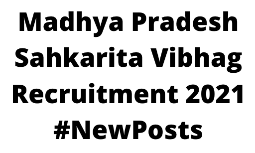 Madhya Pradesh Sahkarita VibhagRecruitment 2021