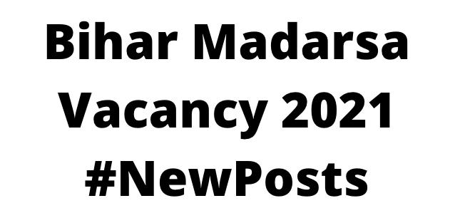 Bihar MadarsaVacancy 2021