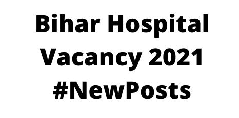 Bihar HospitalVacancy 2021