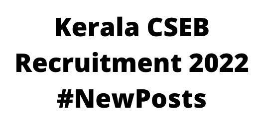 Kerala CSEBRecruitment 2022