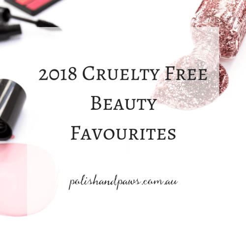 2018 cruelty free beauty favourites - polish and paws blog