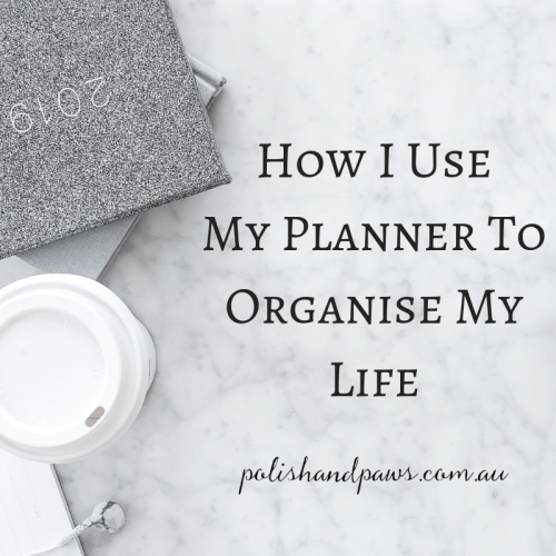 How I use my planner to organise my life and to better cope with anxiety - polish and paws