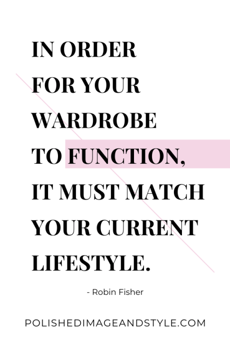 """Quote - """"In order for your wardrobe to function, it must match your current lifestyle."""" ~Robin Fisher polishedimageandstyle.com 