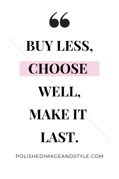 "Quote - ""Buy less, choose well, make it last."" ~polishedimageandstyle.com"