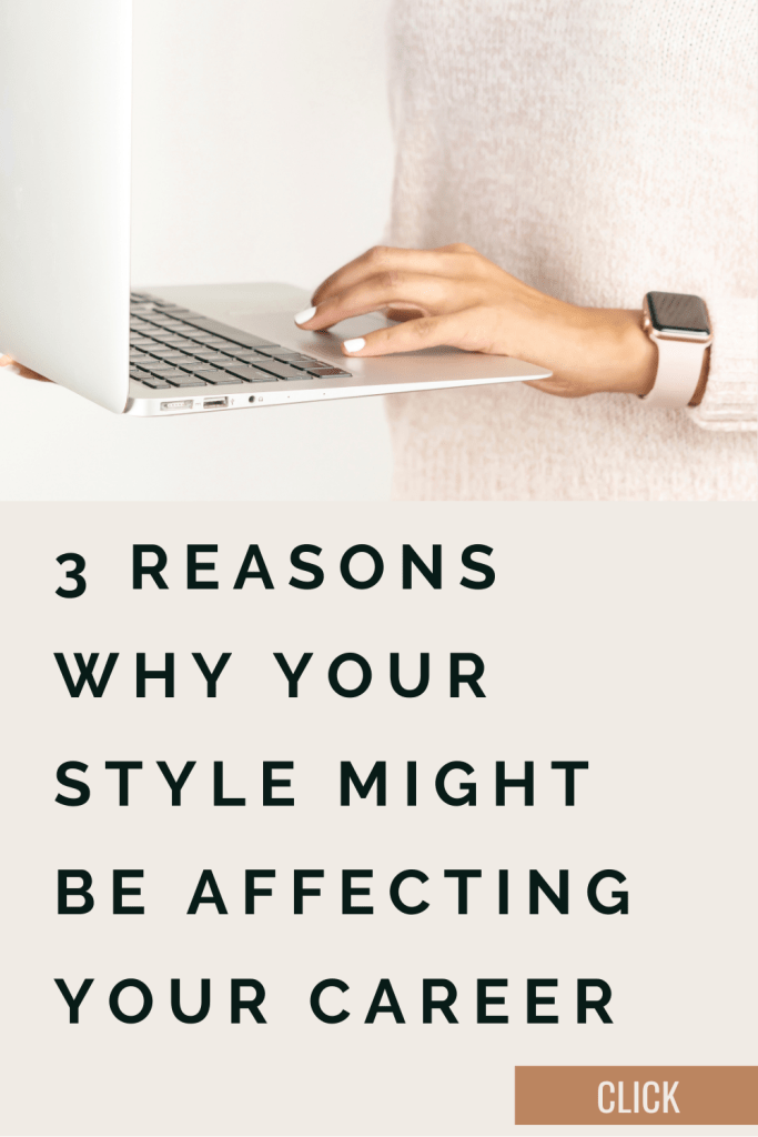 3 Reasons Why Your Style Might Be Affecting Your Career *CLICK*